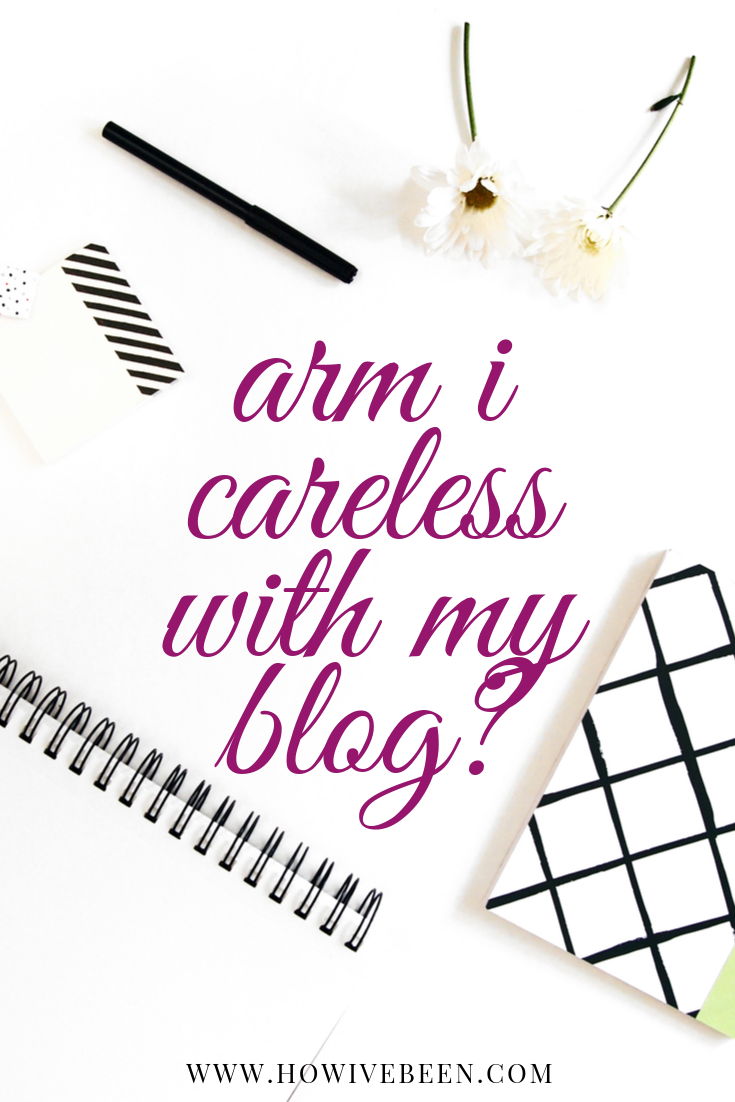 am i being careless with my blog?