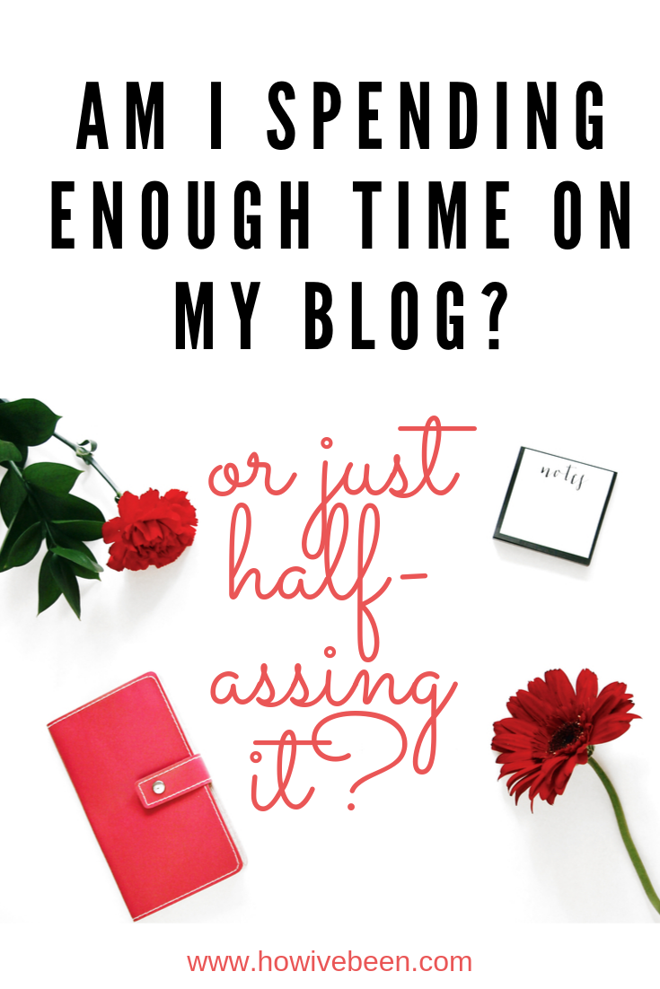 am i spending enough time on my blog or half-assing it?